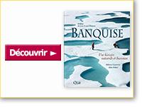 Livre Banquise. Une histoire naturelle et humaine